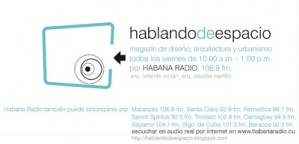 Hoy en &quot;Habalndo de Espacio&quot; y para hablar, entre otros temas de: &quot;arquitectura de la necesidad&quot; estar como invitado Ernesto Oroza. A partir de las 10:00am hasta la 1:00pm en &quot;Habana Radio&quot;. March 23